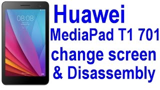 Huawei MediaPad T1 701u Disassembly + how to change screen