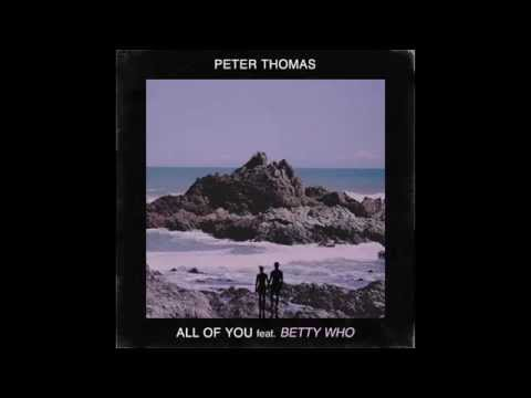 Peter Thomas - All Of You ft. Betty Who