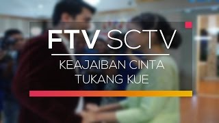 FTV SCTV - Keajaiban Cinta Tukang Kue