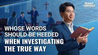"Gospel Movie Extract From ""Deadly Ignorance"": Whose Words Should Be Heeded When Investigating the True Way"