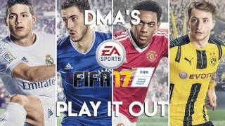 dma s play it out fifa 17 soundtrack