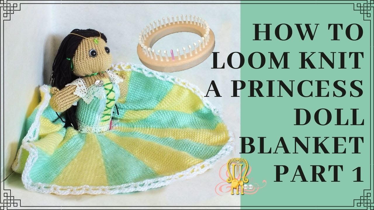How To Loom Knit Princess Doll Blanket Part 1 Youtube
