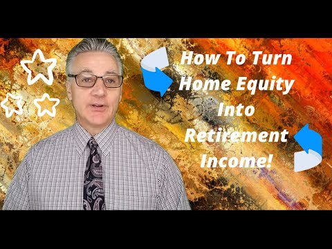 How To Turn Home Equity Into Retirement Income