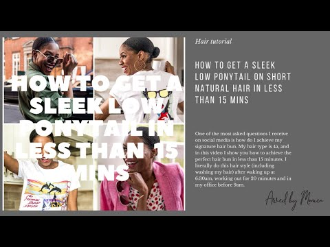 HOW TO GET A SLEEK LOW PONYTAILON SHORT NATURAL HAIR IN LESS THAN 15 MINS