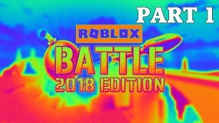 A Blast from the Past | ROBLOX Battle 2018 Edition - Gameplay [Part 1]