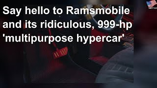 Say hello to Ramsmobile and its ridiculous, 999-hp 'multipurpose hypercar'