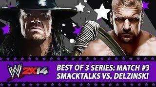 best of 3 series smacktalks vs delzinski match 3