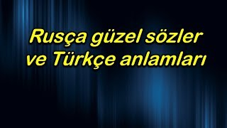 Rusça güzel sözler ve Türkçe anlamları