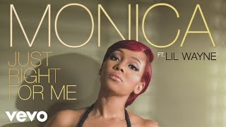 Monica ft. Lil Wayne - Just Right For Me ( Audio)