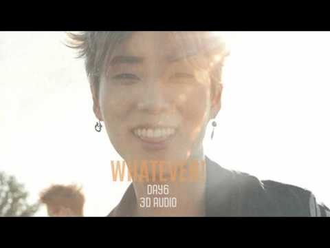 Whatever!- Day6 3D (please use earphones)