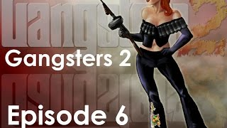 Let's Play! Gangsters 2: Vendetta - Episode 6
