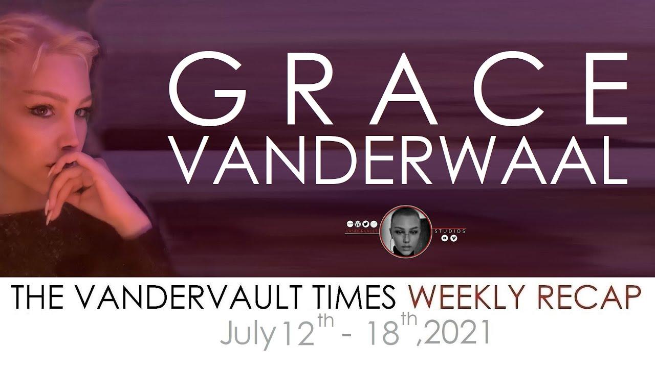 The VanderVault Times: Recap JuLY 12 - 18, 2021 in the Grace VanderWaal Universe (GraceVerse)