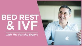 Do you need bed rest after IVF? Marc Sklar, The Fertility Expert