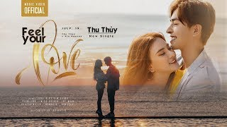 THU THUỶ - FEEL YOUR LOVE ft. KIN NGUYỄN   MUSIC VIDEO OFFICIAL