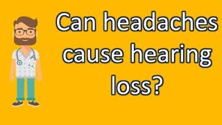 Can headaches cause hearing loss ? |Most Asked Questions on Health