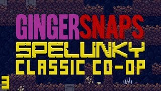 Ginger Snaps - Spelunky Classic Co-op Episode 3