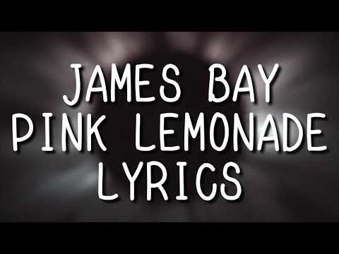 JAMES BAY - PINK LEMONADE LYRICS