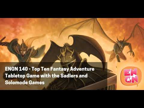 ENGN Episode 140 - Top Ten Fantasy Adventure Tabletop Game with the Sadlers and Solomode Games