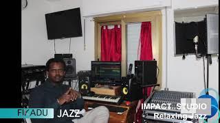 Relaxing Jazz Instrumental Music [VOLUME 2] [RECORDING AND MIXING ] FIKADU JAZZ [IMPACT STUDIO]