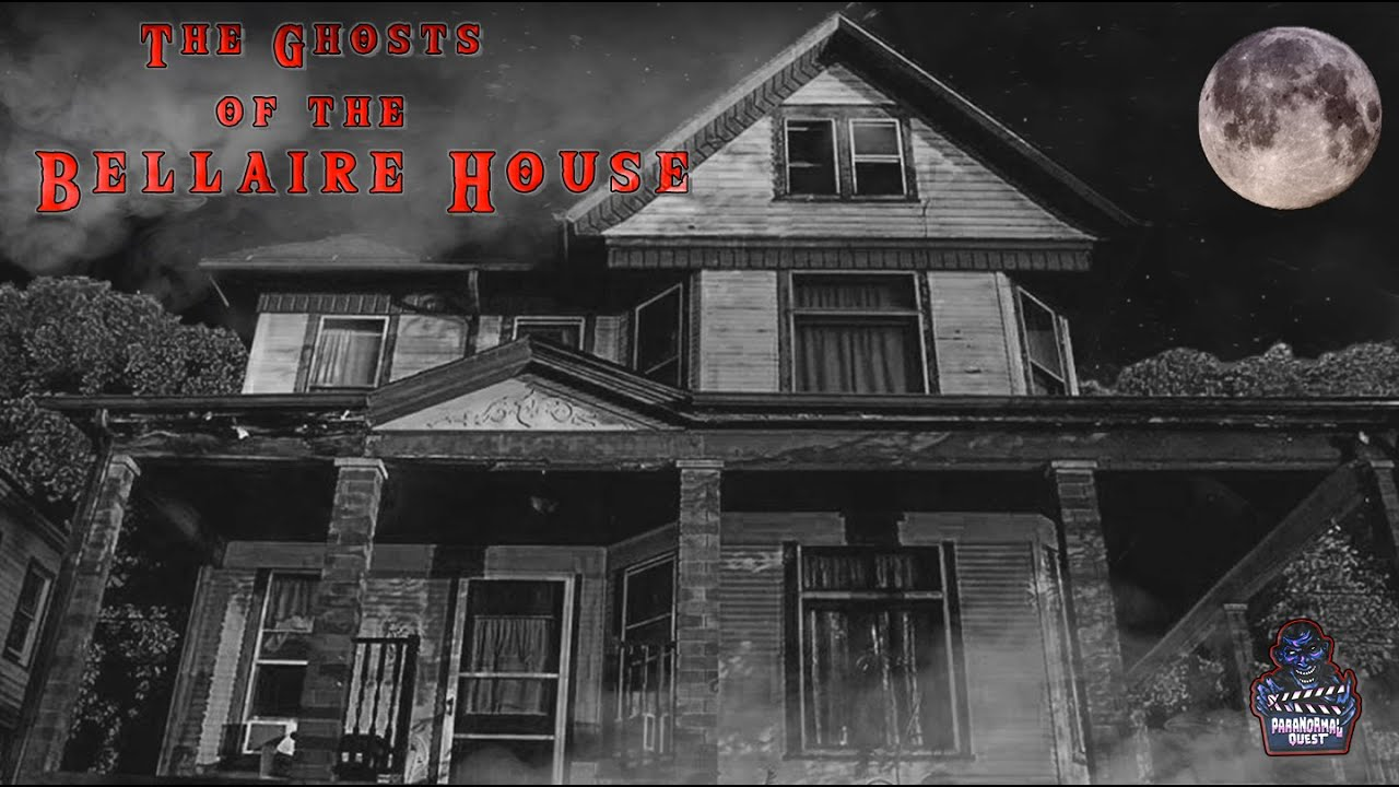 The Ghosts of The Bellaire House || Paranormal Quest®