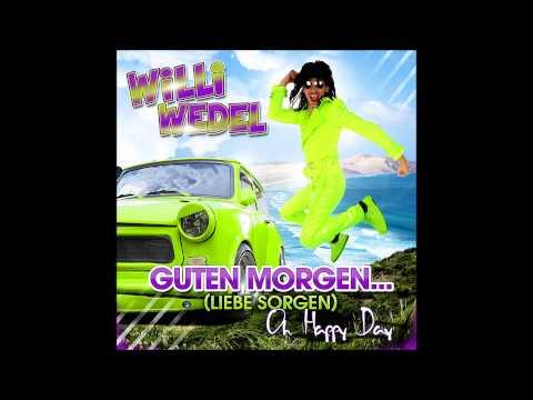 Willi Wedel Guten Morgen Liebe Sorgen Oh Happy Day
