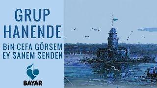 Grup Hanende Bin Cefa Görsem Ey Sanem Senden