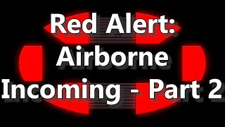 Red Alert: Airborne Incoming - Part 2