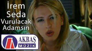 Vurulacak Adamsın - İrem Seda (Official Video)