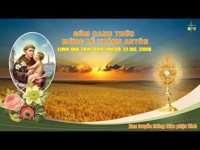 Đêm Canh Thức Mừng Lễ Thánh Antôn - Linh Địa Trại Gáo ngày 12/06/2019