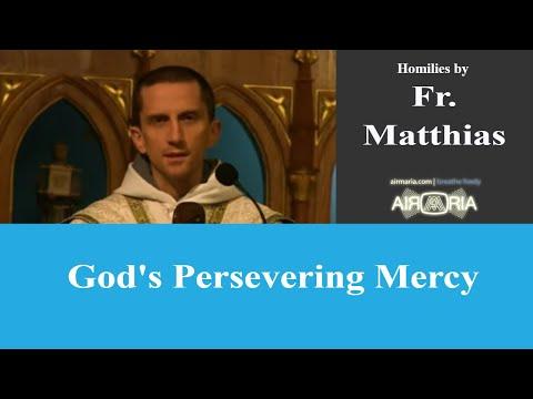 God's Persevering Mercy - Nov 07 - Homily - Fr Matthias