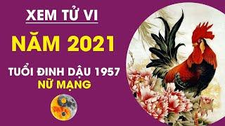 Xem Tử Vi 2021 TUỔI ĐINH DẬU 1957 NỮ MẠNG | Biết ngay TÀI VẬN, HÓA GIẢI VẬN XUI