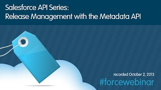 Salesforce API Series: Release Management with the Metadata API Webinar