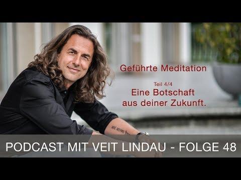 Eine Botschaft aus deiner Zukunft - Geführte Meditation mit Veit Lindau - Folge 48 |Teil 4/4