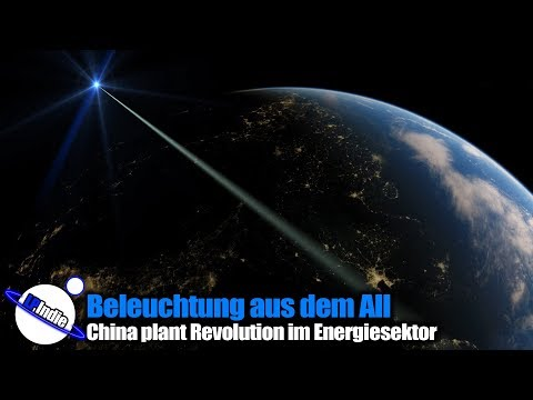 Beleuchtung aus dem All - China plant Revolution im Energies