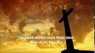 CA VANG MỪNG CHÚA PHỤC SINH - Ca khúc Kiều Nga