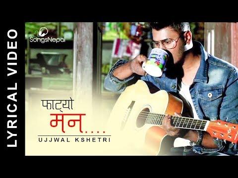 Fatyo Man - Ujjwal Kshetri (Lyrical Video)   New Nepali Pop Song 2018 / 2074