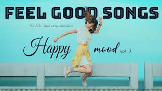 Happy Mood Vol . 2 | Feel Good Songs  | Tamil melodies Hits | Tamil MP3 |