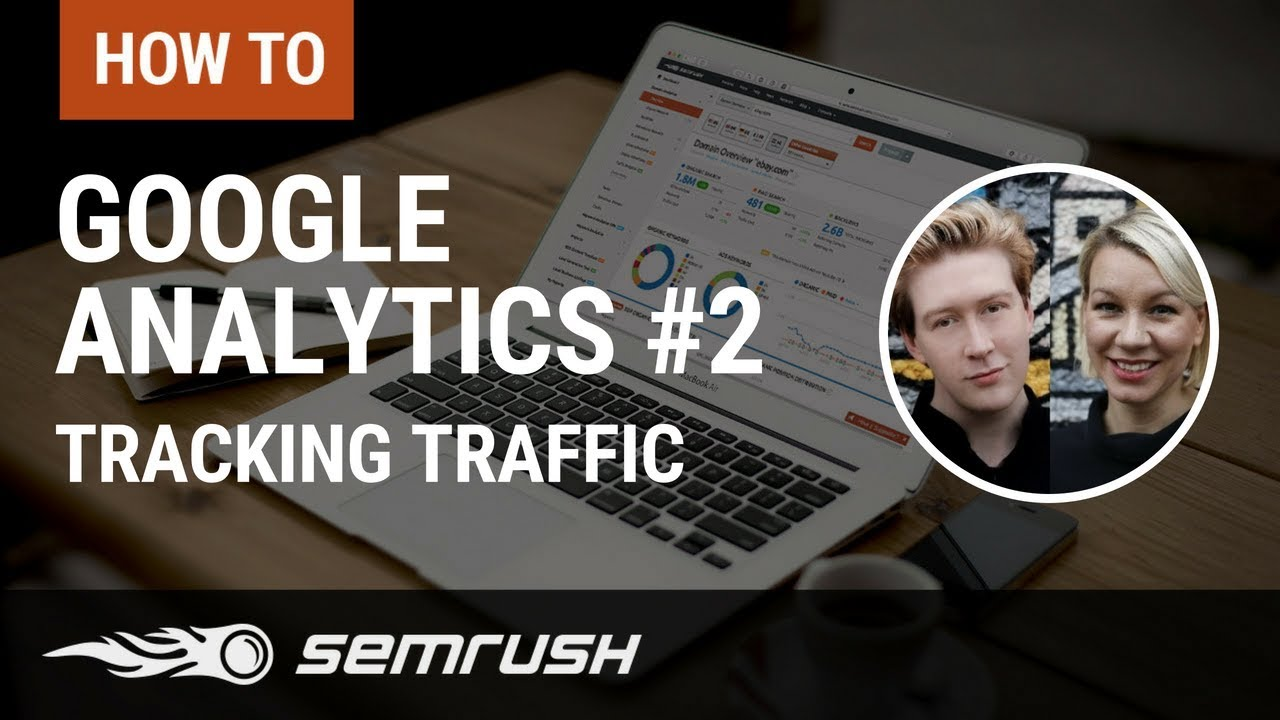 GA #2: How To Track Traffic, Like A Champ?