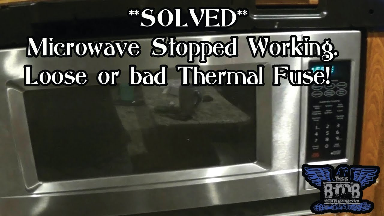 solved microwave stopped working loose or bad thermal fuse