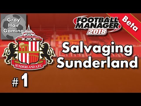 Let's Play FM18 Beta - Salvaging Sunderland - Episode 1 - Football Manager 2018 Beta Gameplay