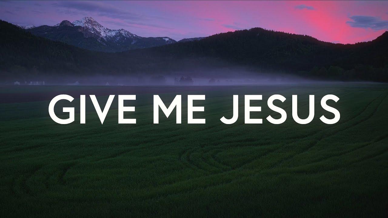 Download Give Me Jesus - VOUS Worship (Lyrics)
