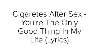Cigarettes After Sex - You#39re The Only Good Thing In My Life Lyrics Lyric Video English