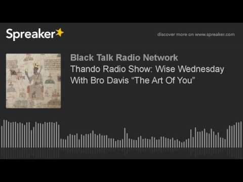 "Thando Radio Show: Wise Wednesday With Bro Davis ""The Art Of You"""