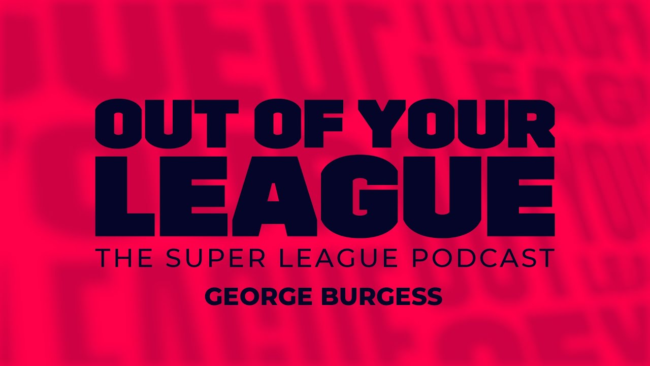 Out Of Your League Podcast - S.3 Ep17 with George Burgess