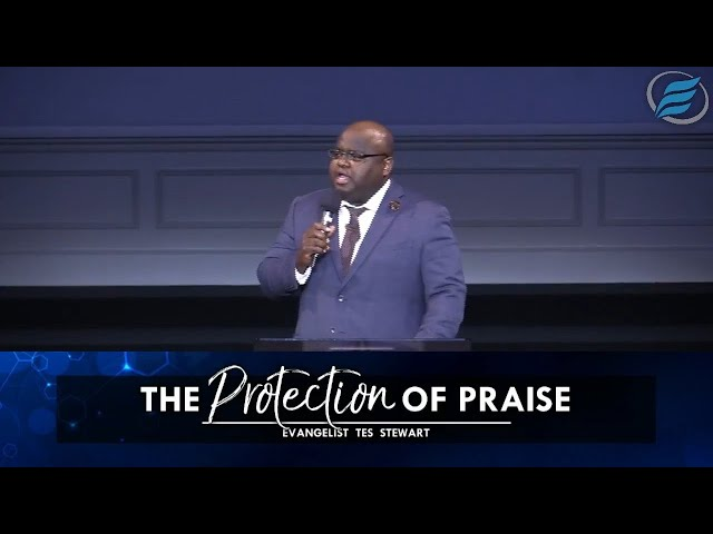 04/25/2021 | The Protection of Praise | Evg. Tes Stewart