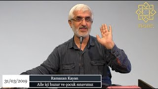 Aile içi huzur ve çocuk sınavımız | Ramazan Kayan Hoca | 31 Mart 2019
