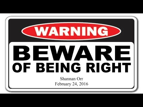 Beware of Being Right! by Shannan Orr