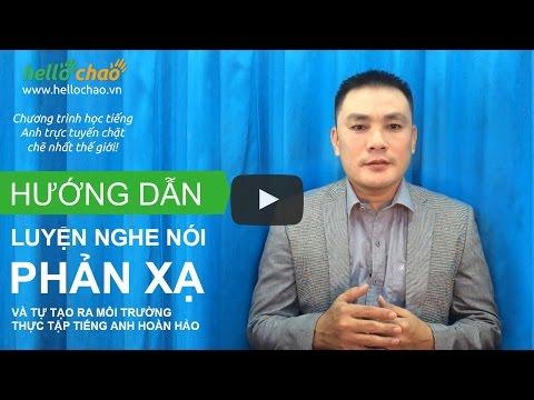 Phương pháp luyện nghe nói phản xạ giúp giao tiếp tiếng Anh lưu loát - HelloChaoTV
