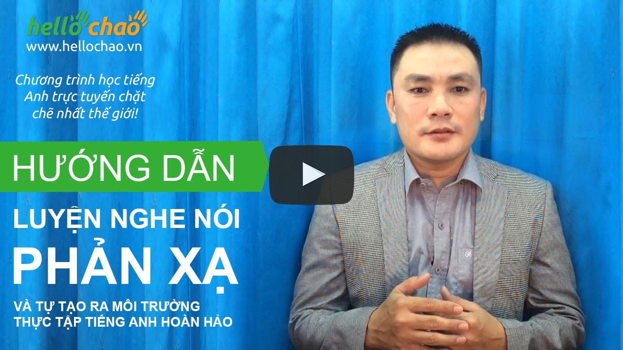 Phương pháp luyện nghe nói phản xạ giúp giao tiếp tiếng Anh lưu loát – HelloChaoTV