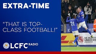 Leicester City Squad Praised | Extra-Time | 2019/20
